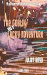 Cover image for The Goblin and a Lucky Adventure by Juliet Boyd